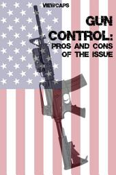 Gun Control: The Pros and Cons of the Issue
