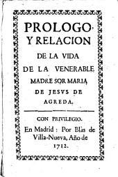 Prologo y relación de la vida de la venerable madre Sor Maria de Jesús de Agreda