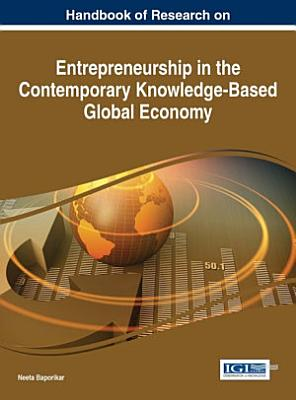 Handbook of Research on Entrepreneurship in the Contemporary Knowledge Based Global Economy