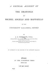 A Critical Account of the Drawings by Michel Angelo and Raffaello in the University Galleries, Oxford by J. C. Robinson