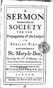 A Sermon Preached Before the Society for the Propagation of the Gospel in Foreign Parts,: At the Parish-church of St. Mary-le-Bow, on Friday the 16th of February, 1710/11. Being the Day of Their Anniversary Meeting
