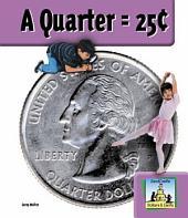Quarter = 25¢