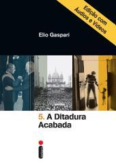 A ditadura acabada – Edição com áudios e vídeos