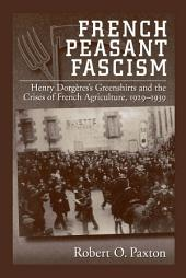 French Peasant Fascism: Henry Dorg?res' Greenshirts and the Crises of French Agriculture, 1929-1939