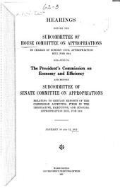 Hearings Before Subcommittee in Charge of Sundry Civil Appropriations Bill (fiscal Year) 1914: Relating to the President's Commission on Economy and Efficiency and Before Subcommittee of Senate on Appropriations Relating to Certain Reports of the Commission Affecting Items in the Legislative, Executive, and Judicial Bill for 1914. [62d Congress, 3d Session]