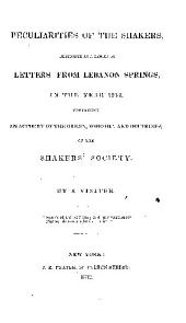 Peculiarities of the Shakers: Described in a Series of Letters from Lebanon Springs, in the Year 1832 : Containing an Account of the Origin, Worship, and Doctrines of the Shakers' Society