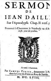 Sermon de Jean Daillé sur l'Apocalypse, chap. 11, vers. 5, prononcé à Charenton, le vendredi 19 d'avril 1658, jour de jeusne