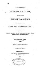 A Compendious Hebrew Lexicon: Adapted to the English Language and Composed Upon a New Commodious Plan; to which is Annexed a Bried Account of the Construction and Rationale of the Hebrew Tongue