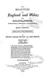 The Beauties of England and Wales, or, Delineations, topographical, historical, and descriptive, of each county: Volume 6
