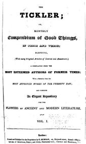Tickler, Or, Monthly Compendium of Good Things, in Prose and Verse: Blending, (with Many Original Articles of Interest and Amusement,) a Compilation from the Most Esteemed Authors of Former Times : with a Selection from the Most Approved Works of Present Day; and Forming an Elegant Repository for the Flowers of Ancient and Modern Literature..., Volumes 1-3