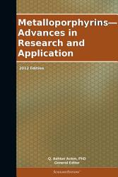 Metalloporphyrins   Advances in Research and Application  2012 Edition PDF