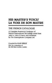 His Master's Voice: The French Catalogue : a Complete Numerical Catalogue of French Gramophone Recordings Made from 1898 to 1929 in France and Elsewhere by the Gramophone Company Ltd.