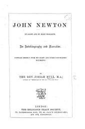 John Newton of Olney and St. Mary Woolnoth. An autobiography and narrative, compiled chiefly from his Diary and other unpublished documents by the Rev. J. Bull. [With a portrait.]
