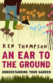 An Ear To The Ground: Understanding Your Garden