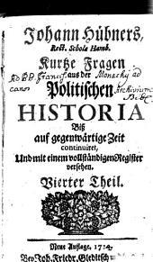 Kurtze Fragen aus der Politischen Historia: Biß auf gegenwärtige Zeit continuiret, Und mit einem vollständigen Register versehen, Band 4