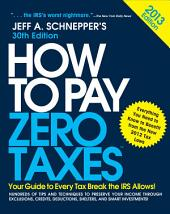 How to Pay Zero Taxes 2013: Your Guide to Every Tax Break the IRS Allows: Edition 30