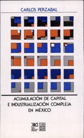 Acumulación de capital e industrialización compleja en México