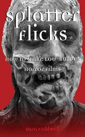 Splatter Flicks: How to Make Low-Budget Horror Films