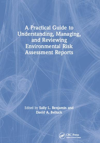 A Practical Guide to Understanding  Managing  and Reviewing Environmental Risk Assessment Reports PDF
