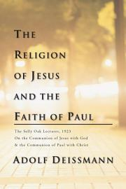 The Religion Of Jesus And The Faith Of Paul