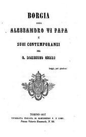 Borgia, ossia Alessandro 6. papa e suoi contemporanei per c. Domenico Cerri