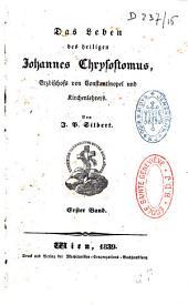 Das Leben des Heiligen Johannes Chrysostomus: Erzbischofs von Constantinopel und Kirchenlehrers