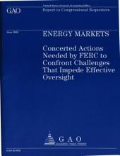 Energy Markets: Concerted Actions Needed by Ferc to Confront Challenges That Impede Effective Oversight