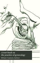 A text-book on the practice of gynecology: for practitioners and students