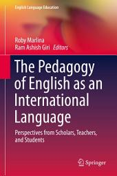 The Pedagogy of English as an International Language: Perspectives from Scholars, Teachers, and Students