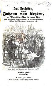Jan Bockelson, genannt Johann von Leyden, der Wiedertänfer-König im neuen Zion ... Zweite Auflage