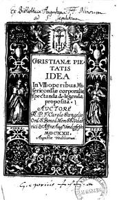 Christianae pietatis idea: in VII operibus misericordiae corporalis spectanda et legenda proposita