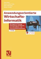 Anwendungsorientierte Wirtschaftsinformatik: Strategische Planung, Entwicklung und Nutzung von Informations- und Kommunikationssystemen, Ausgabe 3