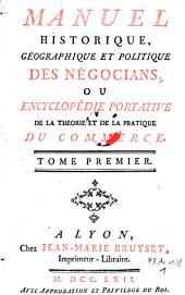 Manuel historique, geographique et politique des negocians, ou encyclopedie portative de la theorie et de la pratique du commerce: Volume1