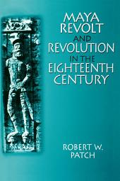 Maya Revolt and Revolution in the Eighteenth Century