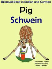 Learn German: German for Kids: Pig - Schwein.: Bilingual Tale in English and German.