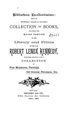 Bibliotheca Excellentissima  Being an Extremely Choice and Valuable Collection of Books  Including the Major Portion of the Library and Prints of the Late Robert Lenox Kennedy PDF