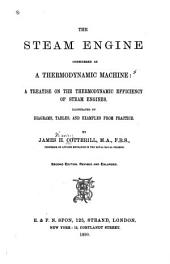 The Steam Engine Considered as a Thermodynamic Machine: A Treatise on the Thermodynamic Efficiency of Steam Engines, Illustrated by Diagrams, Tables, and Examples from Practice