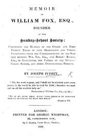 Memoir of W. Fox, Esq., founder of the Sunday-School Society: comprising the history of the origin ... of that ... institution, with correspondence ... between W. Fox, Esq. and R. Raikes, etc