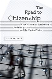 The Road to Citizenship: What Naturalization Means for Immigrants and the United States