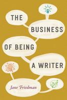 The Business of Being a Writer PDF