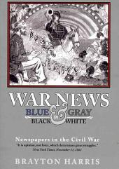 War News: Gray in Black & White: Newspapers in the Civil War