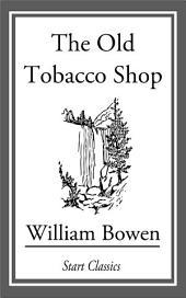 The Old Tobacco Shop: A True Account of What Befell a Little Boy in Search of Adventure, [en] 1921