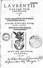Elegantiarum Laurentii Vallae libri VI Carmine nuper perstricti à J. Roboamo Raverino