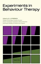 Experiments in Behaviour Therapy: Readings in Modern Methods of Treatment of Mental Disorders Derived from Learning Theory