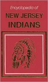 Encyclopedia of New Jersey Indians: Encyclopedia of Native Peoples