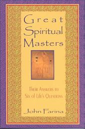 Great Spiritual Masters: Their Answers to Six of Life's Questions