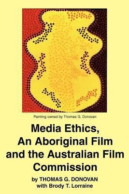Media Ethics  an Aboriginal Film and the Australian Film Commission