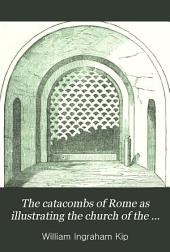The Catacombs of Rome as Illustrating the Church of the First Three Centuries