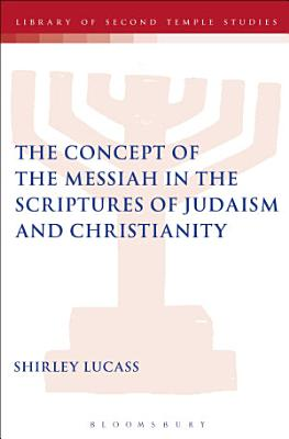 The Concept of the Messiah in the Scriptures of Judaism and Christianity PDF