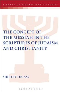 The Concept of the Messiah in the Scriptures of Judaism and Christianity Book